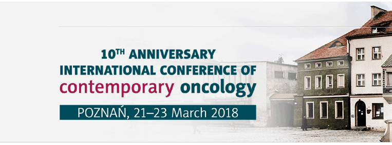 10th Anniversary International Conference of Contemporary Oncology poznan 2017